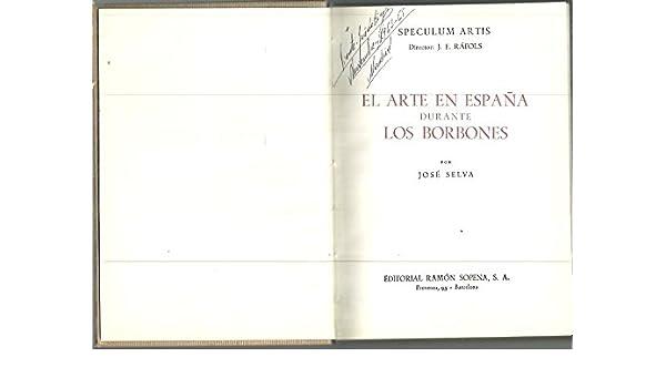 El arte en España durante los Borbones: Amazon.es: José Selva: Libros