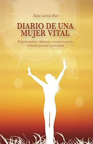 Diario de una Mujer Vital: Empoderamiento, liderazgo y mentoreo para tu evolucion personal y profesional (Spanish Edition)