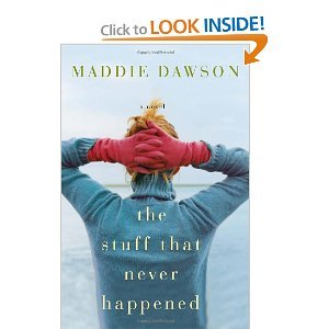 Maddie Dawson'sThe Stuff That Never Happened: A Novel [Hardcover](2010)