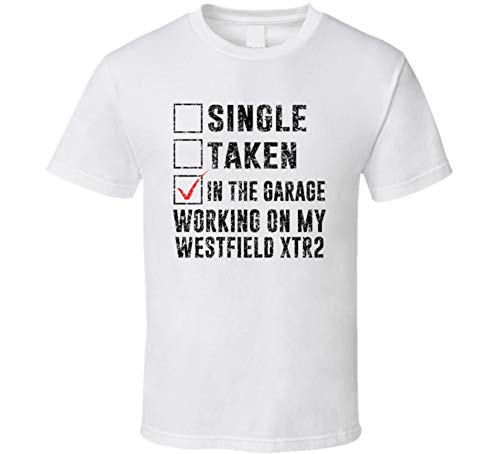(Single Taking Working on My Westfield Xtr2 Car Distressed Cool T Shirt XL White)