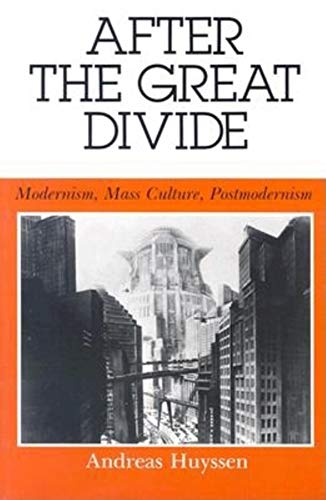 After the Great Divide: Modernism, Mass Culture, Postmodernism (Theories of Representation and Difference)