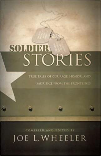 Soldier Stories: True Tales of Courage, Honor, and Sacrifice from the Frontlines