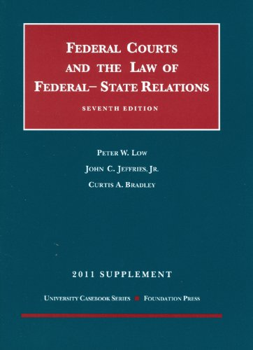 The Federal Courts and The Federal-State Relations, 7th, 2011 Supplement (University Casebook Series)