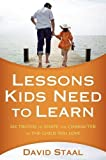 img - for Lessons Kids Need to Learn: Six Truths to Shape the Character of the Child You Love book / textbook / text book