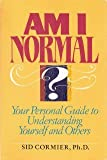 Am I Normal? : Your Personal Guide to Understanding Yourself and Others, Cormier, Sid, 0881848735