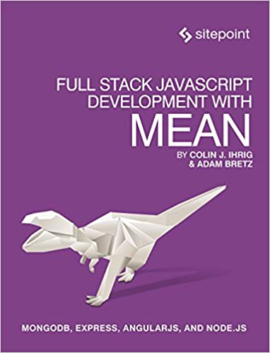 Full Stack JavaScript Development With MEAN: MongoDB, Express, AngularJS, and Node.JS