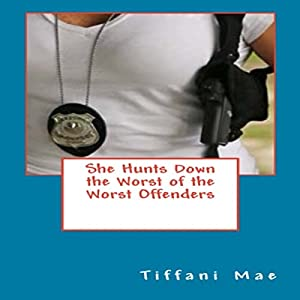 She Hunts Down the Worst of the Worst Offenders Audiobook