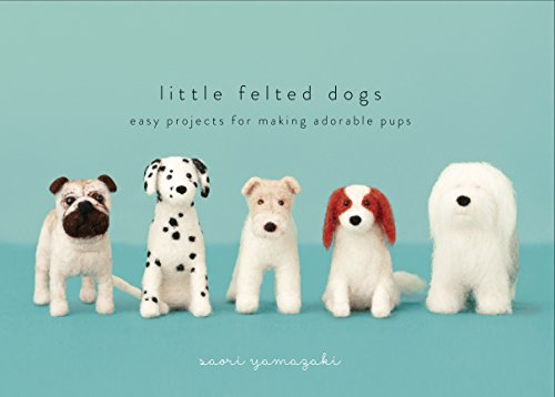 Little Felted Dogs: Easy Projects for Making Adorable Needle Felted Pups ()