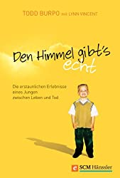 Den Himmel gibt's echt: Die erstaunlichen Erlebnisse eines Jungen zwischen Leben und Tod (German Edition)