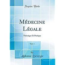 Médecine Légale, Vol. 1: Théorique Et Pratique (Classic Reprint)