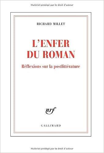 L'enfer du roman: Réflexions sur la postlittérature - Richard Millet sur Bookys