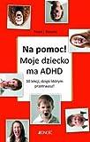 img - for Na pomoc! Moje dziecko ma ADHD book / textbook / text book