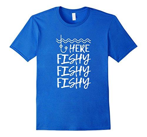 Mens Here Fishy Fishy Fishy - Fisherman - Funny Fishing Shirt Large Royal (Here Funny T-shirt)