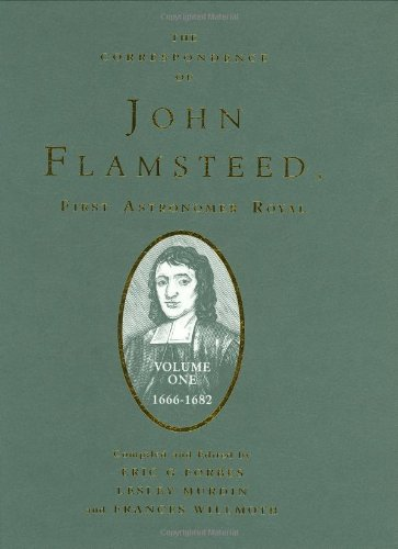 The Correspondence of John Flamsteed, The First Astronomer Royal: Volume 1 (Correspondence of John Flamsteed, First Astr