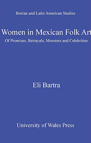 - Women in Mexican Folk Art: Of Promises, Betrayals, Monsters and Celebrities (Iberian and Latin American Studies)