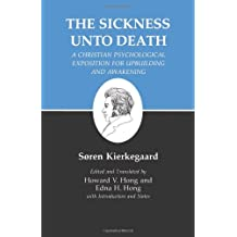 The Sickness Unto Death: A Christian Psychological Exposition For Upbuilding And Awakening (Kierkegaard's Writings, Vol 19) (v. 19)
