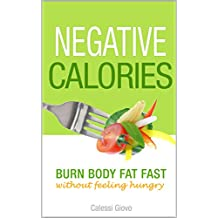 Negative Calories: Burn Body Fat Fast Without Feeling Hungry, Drop up to 10 lbs. in 5 Days, and Success Stories (negative calorie diet, negative calorie foods, foods that cause you to lose weight)