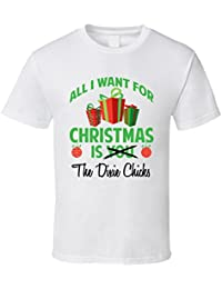 All I Want for Christmas is You the Dixie Chicks Funny Xmas Gift T Shirt