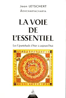 La voie de l'essentiel : Les Upanishads hier et aujourd'hui, Letschert, Jean