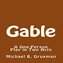 Gable: A One-Person Play in Two Acts Audiobook by Michael B. Druxman Narrated by George Utley