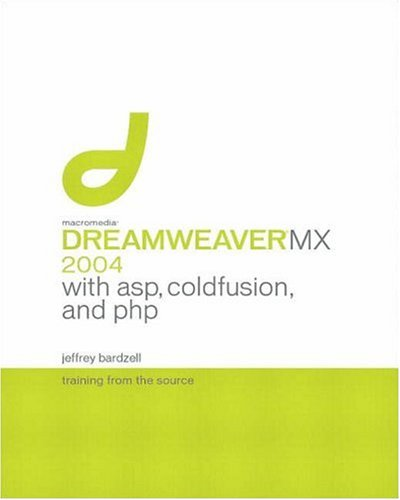 Macromedia Dreamweaver MX 2004 with ASP, ColdFusion, and PHP: Training from the Source by Macromedia Press