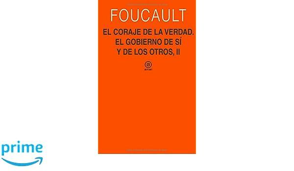 El coraje de la verdad. El gobierno de uno mismo y de los otros, II Universitaria: Amazon.es: Michel Foucault: Libros