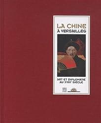 La Chine à Versailles : Art et diplomatie au XVIIIe siècle
