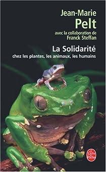 La Solidarité : Chez les plantes, les animaux, les humains par Pelt