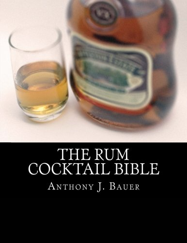 The Rum Cocktail Bible (Rum Cocktails)