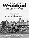 img - for The Man Who Wrecked 146 Locomotives The Story of