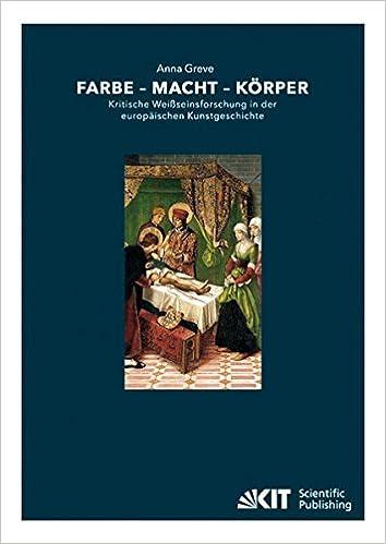 Wonderful Farbe   Macht   Koerper : Kritische Weissseinsforschung In Der  Europaeischen Kunstgeschichte (German Edition) (German)