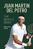 Juan Martin del Potro: The Gentle Giant