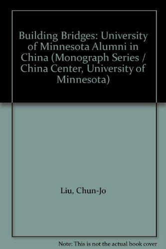 Building Bridges: University of Minnesota Alumni in China (Monograph Series / China Center, University of Minnesota) (English and Chinese Edition) (Minnesota Series Alumni)