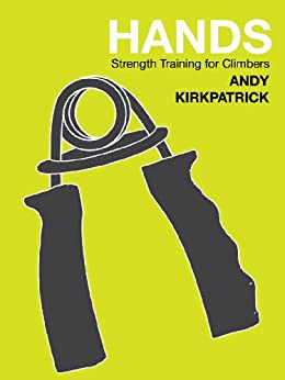 Hands - strength training for winter and alpine climbers (Andy Kirkpatrick tech guides) by [kirkpatrick, andy]