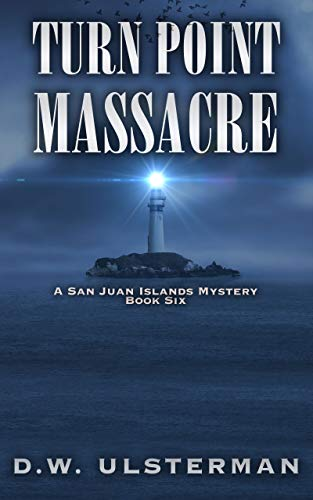 Turn Point Massacre (San Juan Islands Mystery Book 6) by [Ulsterman, D.W.]