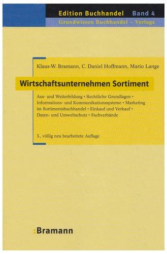 Wirtschaftsunternehmen Sortiment: Aus- und Weiterbildung – Rechtliche Grundlagen – Informations- und Kommunikationssysteme – Marketing im ... – Fachverbände (Edition Buchhandel)