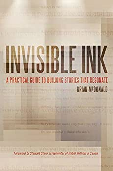 Invisible Ink: A Practical Guide to Building Stories that Resonate by [McDonald, Brian]