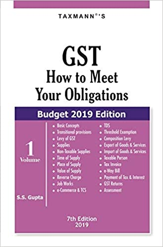 GST How to Meet Your Obligations (Set of 2 Volumes) (Budget 2019 Edition) - by S.S. Gupta