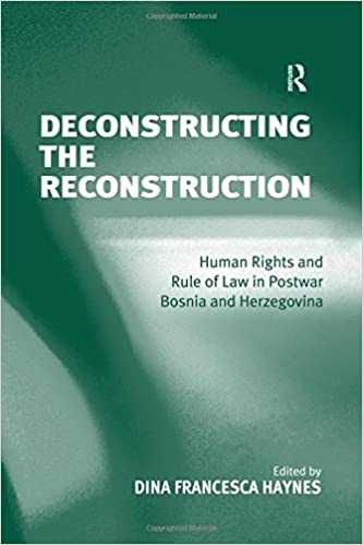 Deconstructing the Reconstruction: Human Rights and Rule of Law in Postwar Bosnia and Herzegovina
