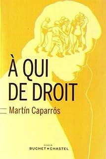 A qui de droit, Caparros, Martin
