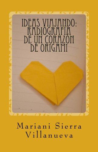 Ideas Viajando:  Radiografia de un corazon de origami (Spanish Edition) [Mariani Sierra Villanueva] (Tapa Blanda)