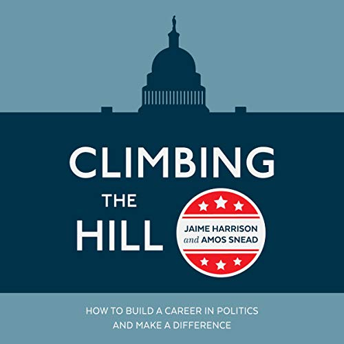 Climbing the Hill: How to Build a Career in Politics and Make a Difference