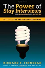 The Power of Stay Interviews for Engagement and Retention by Richard P. Finnegan (2012-02-01)