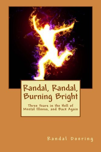 Randal, Randal Burning Bright: Three Years in the Hell of Mental Illness, and Back Again by Mr. Randal Steven Doering (2012-11-06)