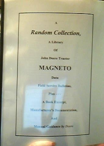 - A Random Collection A Library of John Deere Tractor Magneto Data Field Service Bulletins, Plus A Book Excerpt, Manufacturer's Documentation and Manual Guidance