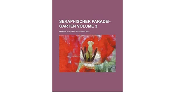 Seraphischer Paradei-Garten Volume 3: Maximilian: 9781235252273: Amazon.com: Books
