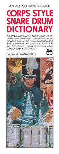 - Corps-Style Snare Drum Dictionary: A Complete Reference Guide Which Will Improve Any Drummer's Control and Coordination