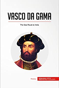 Vasco da Gama: The Sea Route to India (History)