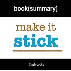 Make It Stick: The Science of Successful Learning by Peter C. Brown, Henry L. Roediger III, Mark A. McDaniel: Book Summary