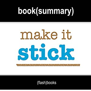 Make It Stick: The Science of Successful Learning by Peter C. Brown, Henry L. Roediger III, Mark A. McDaniel: Book Summary Hörbuch